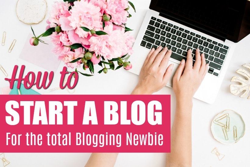 How to Start a Blog for the Blogging Newbie!