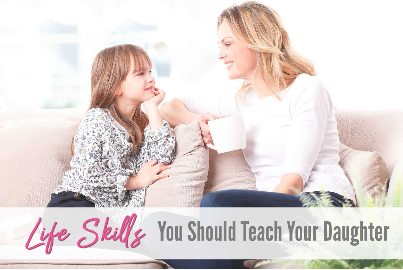 15 Life Skills Your Daughter Should Know