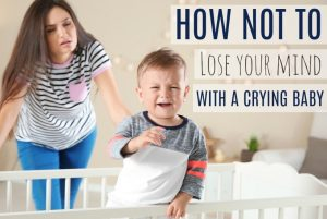 How Not to Lose Your Mind with a Crying Baby