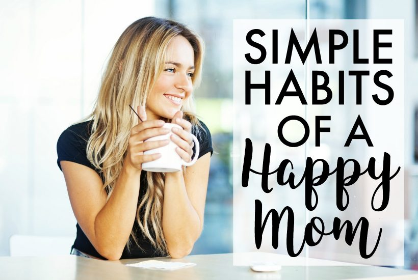 Simple Habits of a Happy Mom