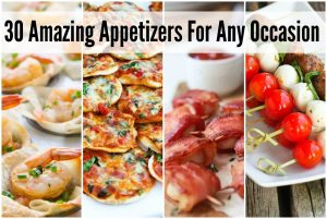 30 Amazing Appetizers For Any Occasion