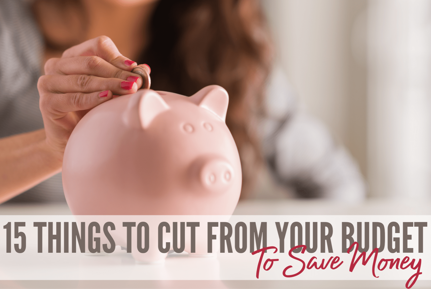 15 Things to Cut from your budget