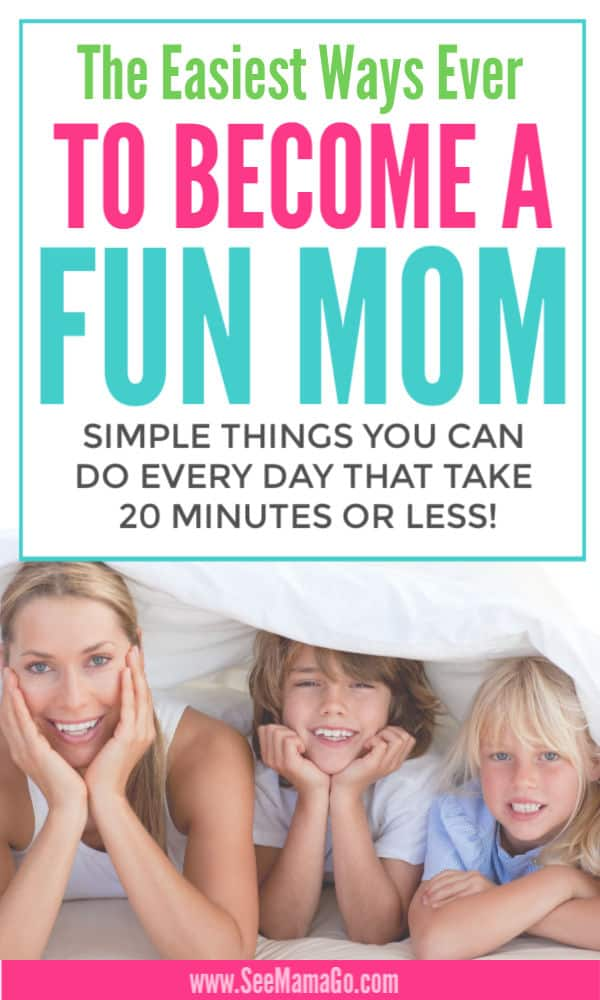 The Easiest Ways Ever to become a fun mom