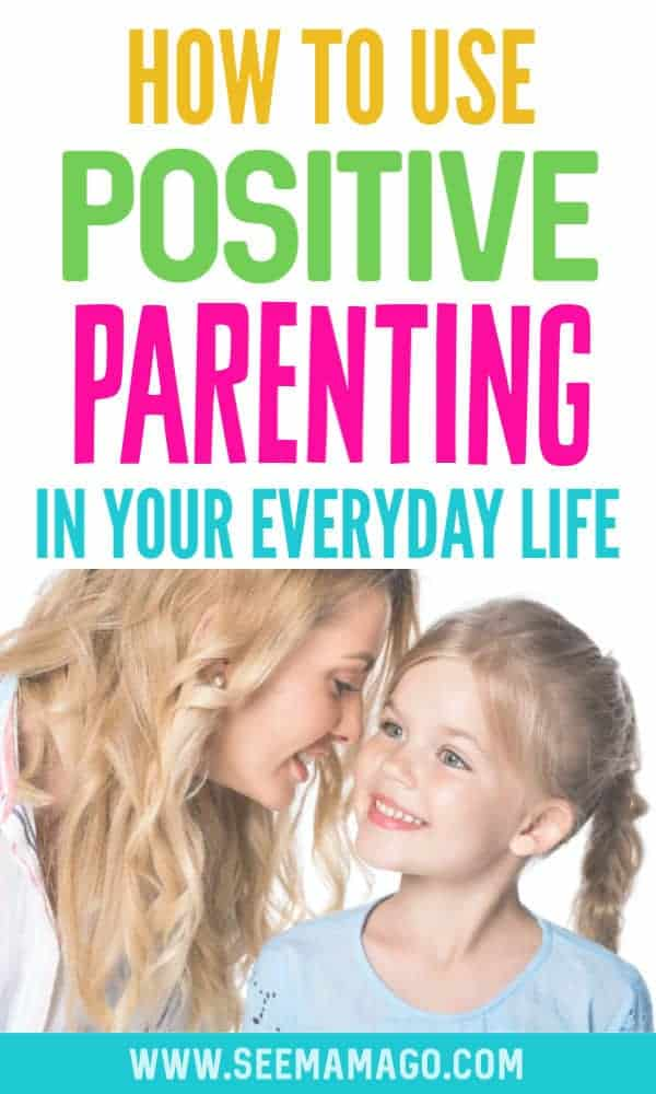 How to Use Positive Parenting In Your Everyday Life