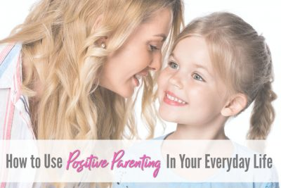 How to use positive parenting