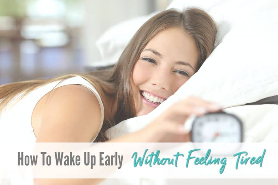 How to make up early and not feel tired