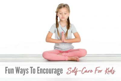 Fun Ways To Encourage Self-Care For Kids