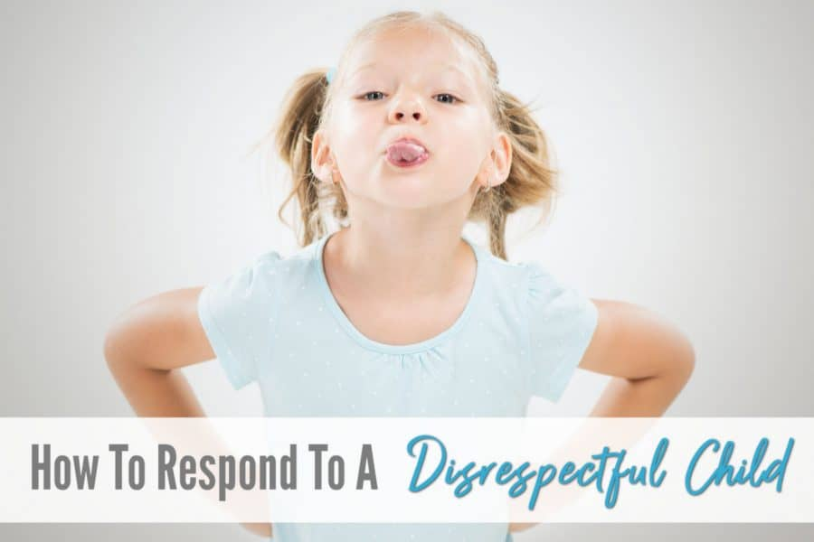How To Respond To a Disrespectful Child