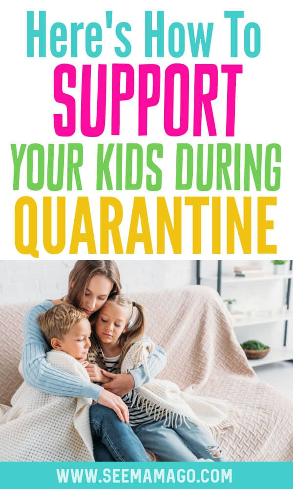 Here's how to support your kids during quarantine