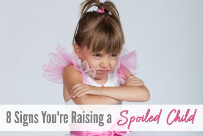 8 Signs You're Raising a Spoiled Child